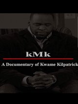 kMk: A Documentary of Kwame Kilpatrick